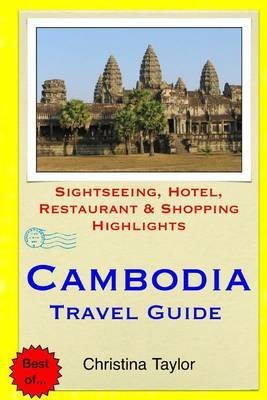 [(Cambodia Travel Guide : Sightseeing, Hotel, Restaurant & Shopping Highlights)] [By (author)...