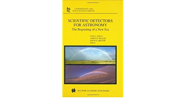 scientific detectors for astronomy beletic james w amico p