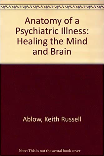 Anatomy Of A Psychiatric Illness Healing The Mind And The Brain