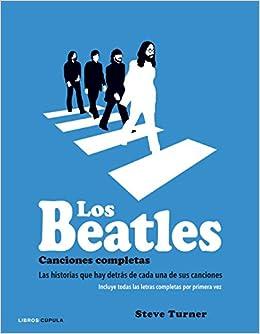 Los Beatles Canciones Completas Las Historias Que Hay Detrás De Cada Una De Sus Canciones Música Y Cine Spanish Edition Turner Steve òrbita Gràfica Per Publicacions S L 9788448021931 Books
