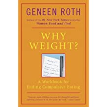 Why Weight? A Workbook for Ending Compulsive Eating