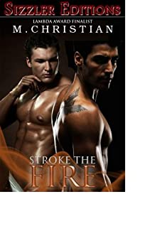 "STROKE THE FIRE: The Best ManLove Fiction of M. Christian [The Sizzler ""Best of"" Library #5] by [CHRISTIAN, M.]"