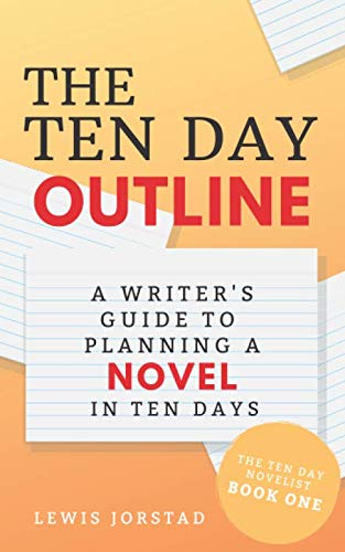 The Ten Day Outline: A Writer's Guide to Planning A Novel in Ten Days (The Ten Day Novelist) (Best Way To Outline A Novel)