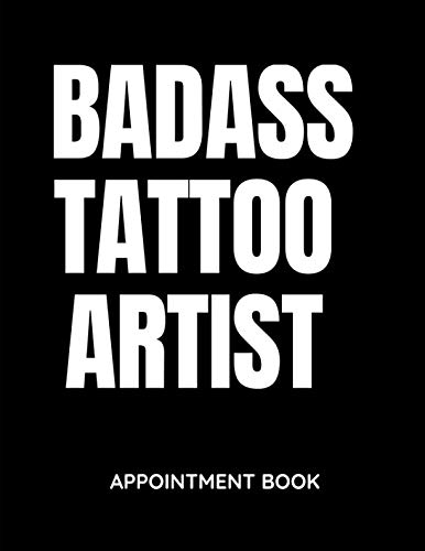 (Badass Tattoo Artist - Appointment Book: Daily and Hourly - Undated Calendar - Schedule Interval Appointments & Times)