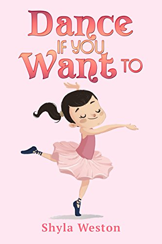 Books for Kids: Dance If You Want To: Fun Stories, Children's Books, Free Stories, Kids Adventures, Kids Fantasy Books, Kids Mystery Books, Series Books ...  6-8, 9-12 (Books For Kids Group Books) by [Weston, Shyla]