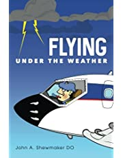 Flying Under The Weather: Anecdotes from Fourteen Years of Practicing Aviation Medicine