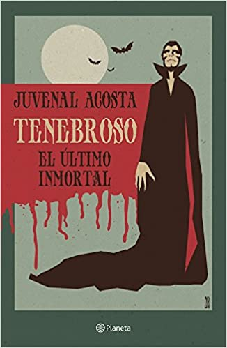 Tenebroso. El último inmortal (Spanish Edition): Juvenal Acosta: 9786070733925: Amazon.com: Books