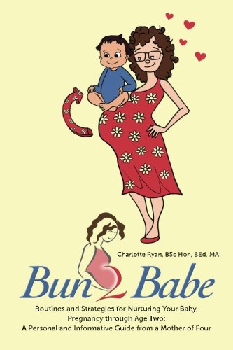 Download Bun 2 Babe: Routines and Strategies for Nurturing Your Baby, Pregnancy through Age Two:  A Personal and Informative Guide from a Mother of Four ebook