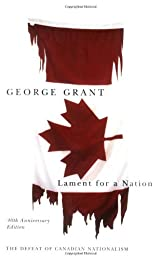 Lament for a Nation: The Defeat of Canadian Nationalism (Carleton Library)