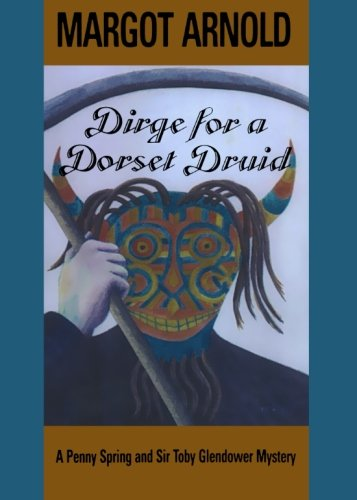Dirge for a Dorset Druid (Penny Spring and Sir Toby Glendower Mysteries)
