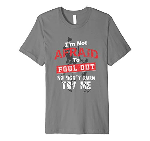 I'm Not Afraid To Foul Out So Don't Even Try Me Cool T-Shirt -
