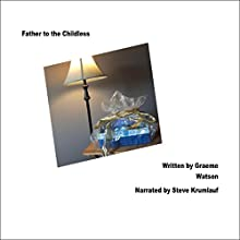 Father to the Childless Audiobook by Graeme Watson Narrated by Steve Krumlauf