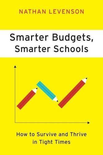 Smarter Budgets, Smarter Schools: How To Survive and Thrive in Tight Times by Nathan Levenson (2012-05-01)