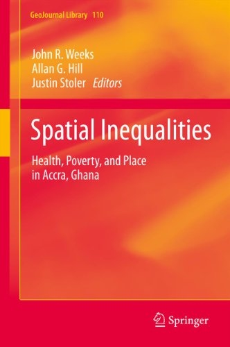 Spatial Inequalities: Health, Poverty, and Place in Accra, Ghana (GeoJournal Library Book 110)