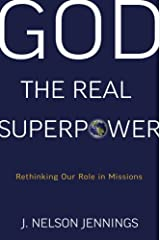 God the Real Superpower: Rethinking Our Role in Missions Paperback