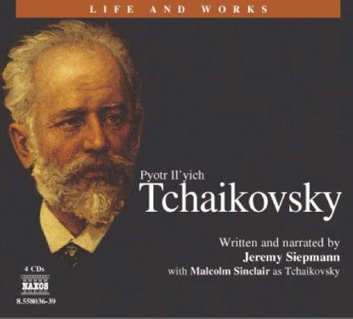 Pyotr Ilyich Tchaikovsky (Life and Works (Naxos))