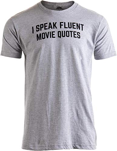 I Speak Fluent Movie Quotes | Funny Film Fan Sarcasm Humor Men Women T-Shirt-(Adult,M) ()
