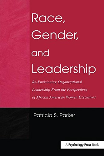 Race, Gender, and Leadership: Re-envisioning Organizational Leadership From the Perspectives of African American Women Executives (Routledge Communication Series) by Brand: Psychology Press