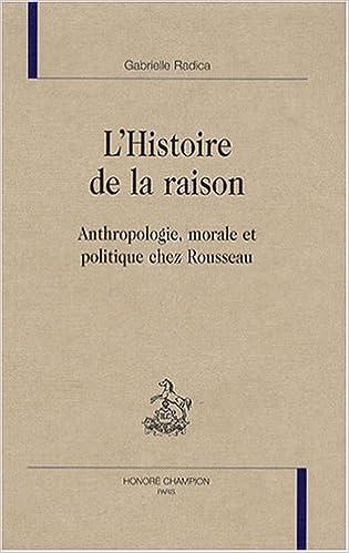 Télécharger en ligne L'Histoire de la raison : Anthropologie, morale et politique chez Rousseau pdf