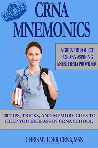 Download CRNA Mnemonics: 120 Tips, Tricks, and Memory Cues to Help You Kick-Ass in CRNA School PDF