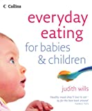 Everyday Eating for Babies and Children, Judith Wills, 0007215274