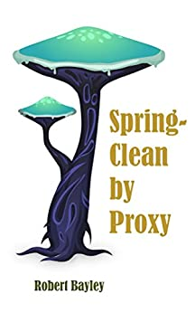 Spring-Clean by Proxy by [Bayley, Robert]