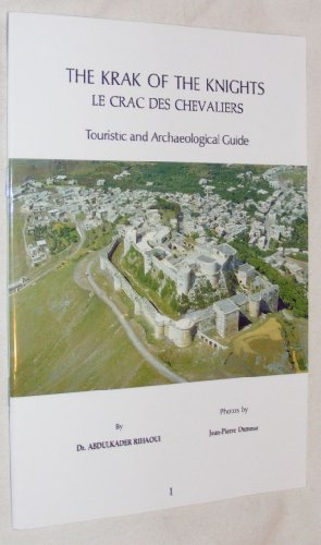 The Krak of the Knights/Le Crac des Chevaliers: Touristic and Archaeological Guide