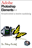 Adobe Photoshop Elements 5 - Kreatívoktól a testre szabásig