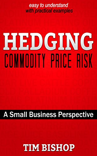 Book: Hedging Commodity Price Risk - A Small Business Perspective by Tim Bishop