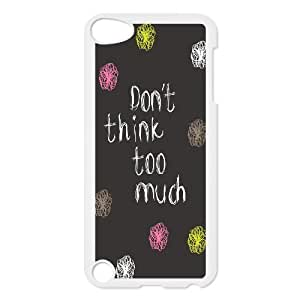 Don't think too much Customized Case for Ipod Touch 5, New Printed Don't think too much Case