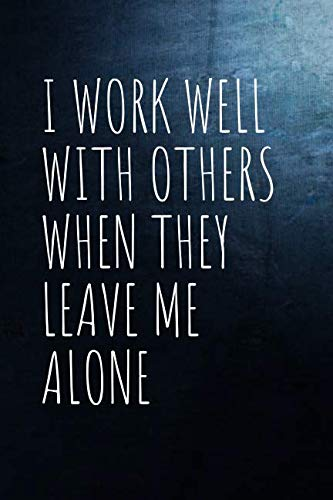 (I work well with others when they leave me alone: Notebook Journal Diary Notes | Size 6 x 9 |  Lined notebooks | Motivational Inspirational)