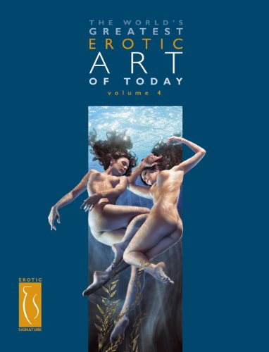 The World's Greatest Erotic Art of Today Volume 4 (Erotic Art Greatest Worlds)
