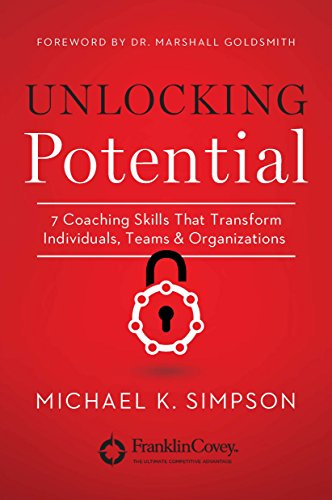 Unlocking Potential: 7 Coaching Skills That Transform Individuals, Teams, and Organizations by [Simpson, Michael K.]