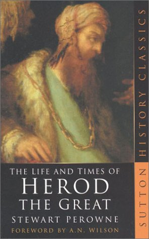 The Life & Times of Herod the Great (Sutton History Classics)