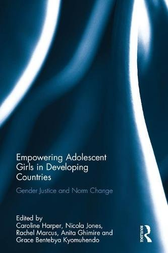 Empowering Adolescent Girls in Developing Countries: Gender Justice and Norm Change by Routledge