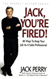 Jack, You're Fired!: The Top 66 Reasons for Firing Sales Professionals...and How You Can Avoid Every Single One of Them! (Respect Factor)