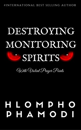 DESTROYING MONITORING SPIRITS: With Violent Prayer Points