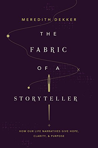 Fabric of a Storyteller: How Our Life Narrative Gives Hope, Clarity and Purpose