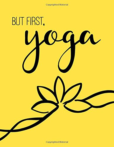 But First, Yoga - Yoga Quote Journal/Yoga Gifts For Women: Lined Yoga Mom's Notebook/Diary/Journal; Cute Gifts For Yoga Lovers