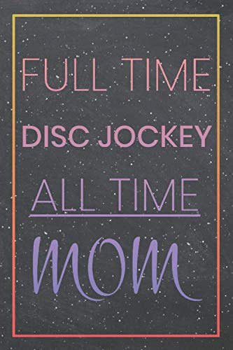 (Full Time Disc Jockey All Time Mom: Disc Jockey Dot Grid Notebook, Planner or Journal | Size 6 x 9 | 110 Dotted Pages | Office Equipment, Supplies ... Jockey Gift Idea for Christmas or Birthday)