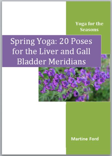 Spring Yoga: 20 Poses for the Liver and Gall Bladder Meridians (Yoga for the Seasons Book - Series Meridian