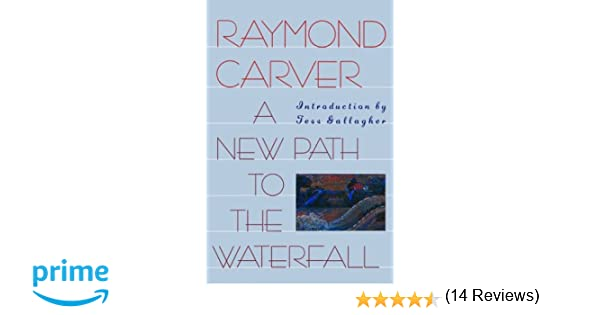 a new path to the waterfall raymond carver tess gallagher  a new path to the waterfall raymond carver tess gallagher 9780871133748 com books