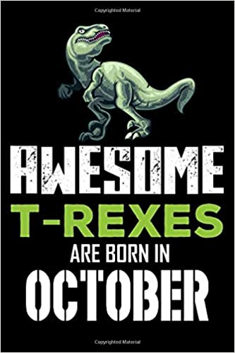 Magic Journal Publishing - Awesome T-rexes Are Born In October: Birthday Memory Journal, Writing Notebook