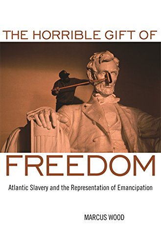 The Horrible Gift of Freedom: Atlantic Slavery and the Representation of Emancipation (Race in the Atlantic World, 1700–1900 Ser.)