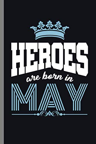 "Heroes are born in May: Birthday Celebration Gift Bday Heroes Are Born In May Party Birth Anniversary (6""x9"") Dot Grid notebook Journal to write in"