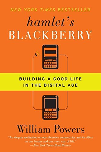 Hamlet's BlackBerry: Building a Good Life in the Digital Age ()