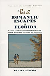 Best Romantic Escapes in Florida: A Lover's Guide to Exceptionally Romantic Inns, Resorts, Restaurants, Activities and Experiences