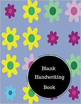 Blank Handwriting Book: Kids Handwriting Practice Sheets. Large 8.5 in by 11 in Notebook Journal 100 Pages