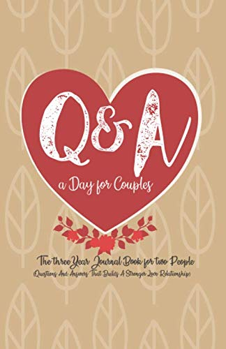 Q&A A Day For Couples: The 3 Year Journal Book For 2 People (Questions And Answers That Builds A Stronger Love Relationship)