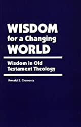 Wisdom for a Changing World: Wisdom in Old Testament Theology (Berkeley Tanner Lectures) (The Berkeley Tanner Lectures)